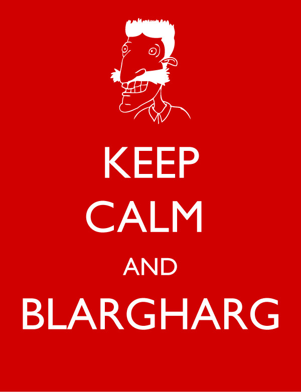 Keep Calm and Blargharg